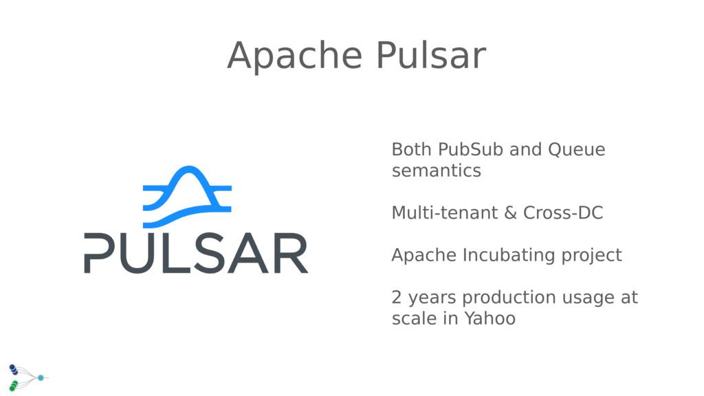Both PubSub and Queue semantics Multi-tenant & ...