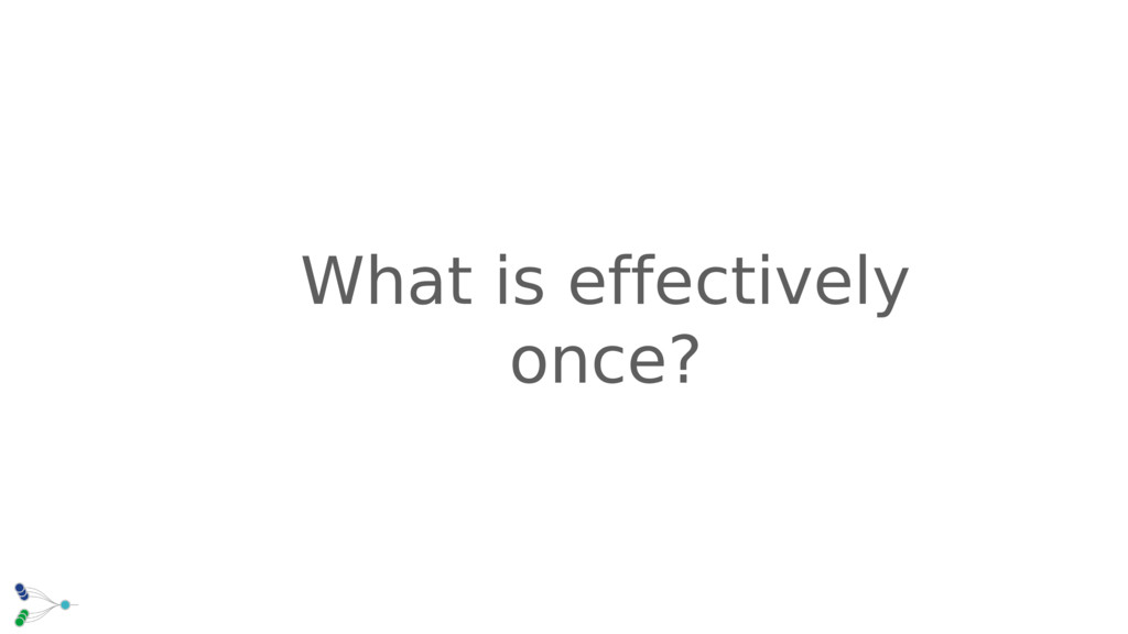 What is effectively once?