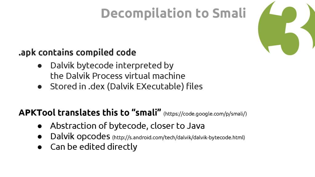 .apk contains compiled code ● Dalvik bytecode i...
