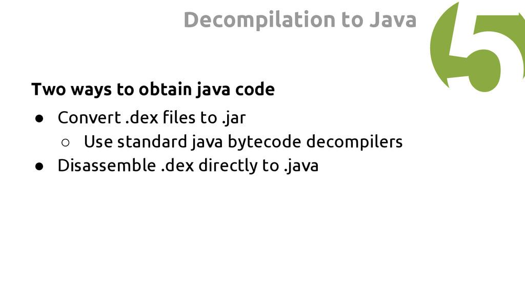 Two ways to obtain java code ● Convert .dex fil...