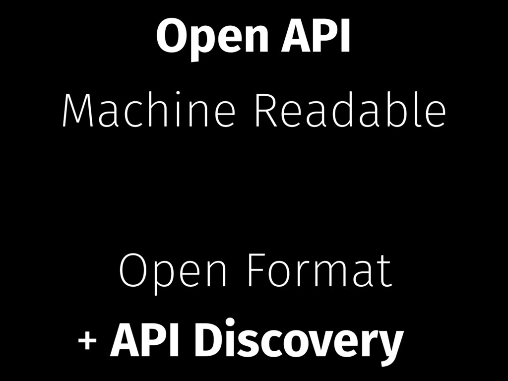 Machine Readable Open Format + API Discovery Op...