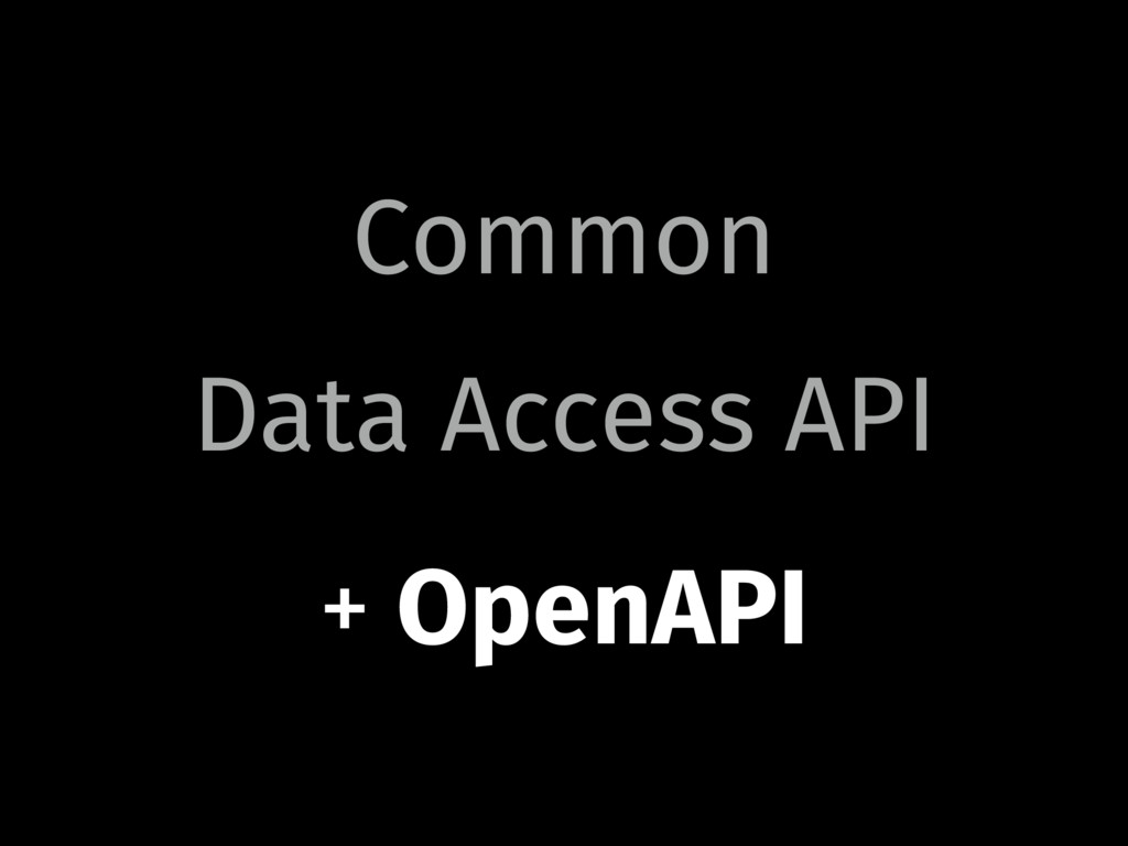 Common Data Access API + OpenAPI