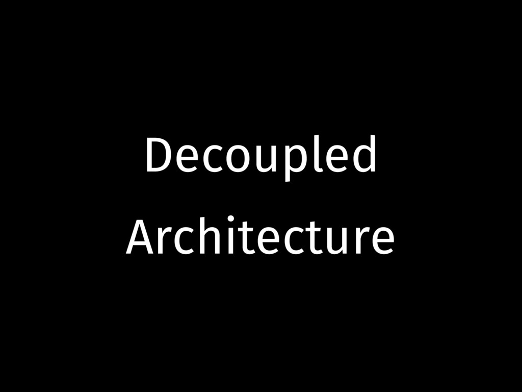 Decoupled Architecture