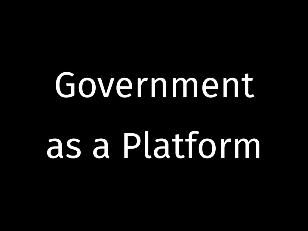 Government as a Platform