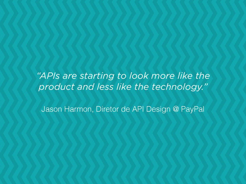 """""""APIs are starting to look more like the produc..."""