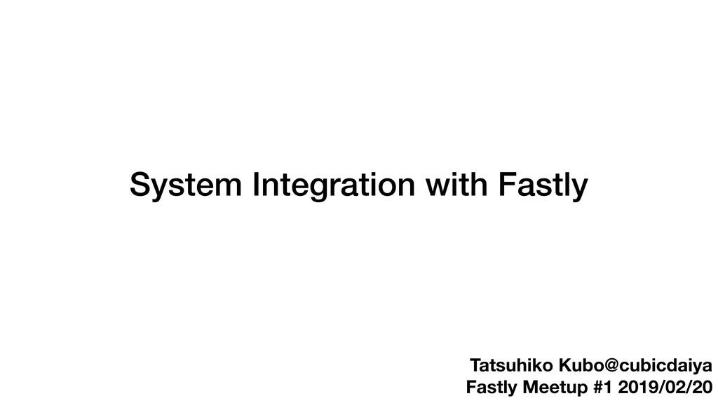 Tatsuhiko Kubo@cubicdaiya Fastly Meetup #1 2019...