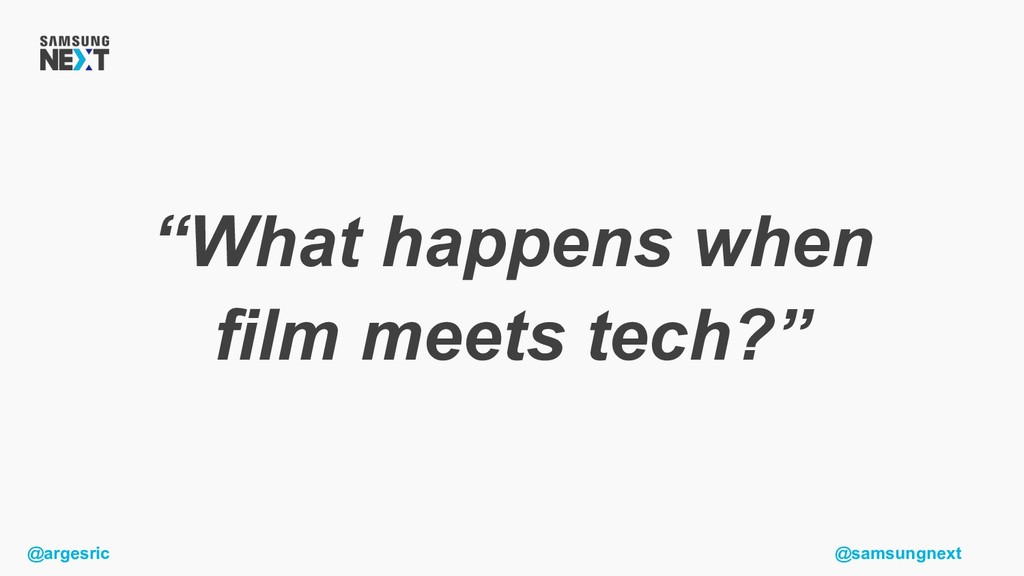 "@argesric @samsungnext ""What happens when film ..."
