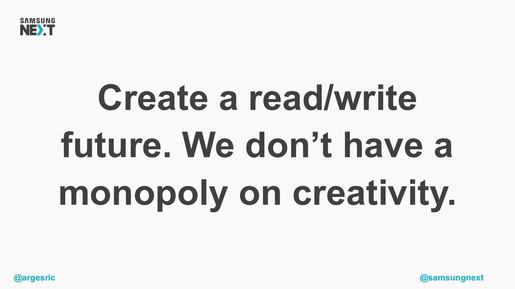 @argesric @samsungnext Create a read/write futu...