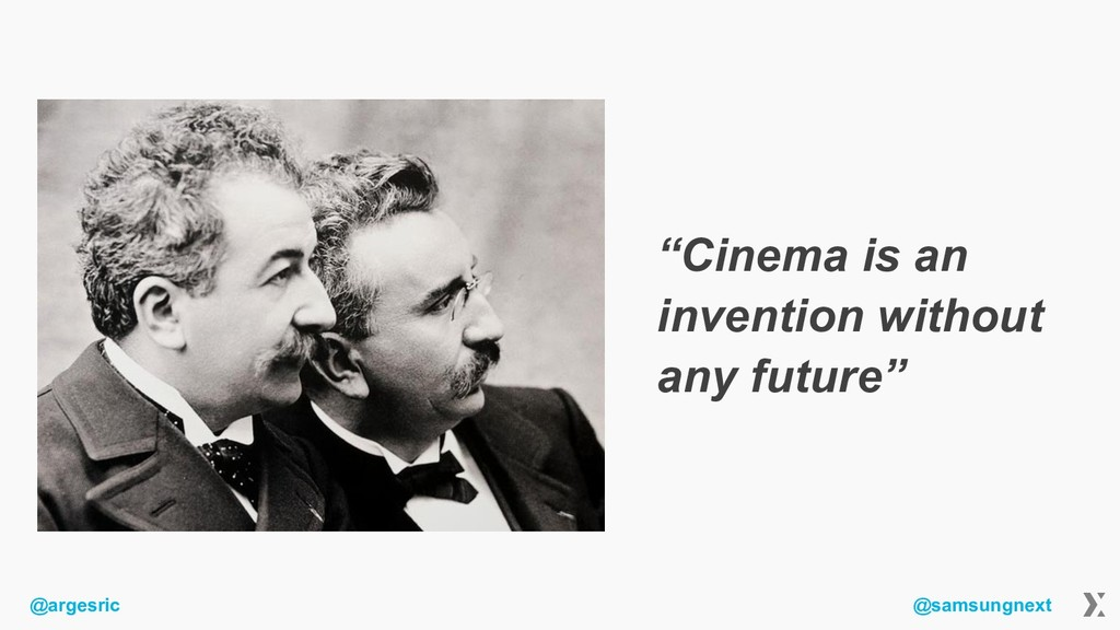 "@argesric @samsungnext ""Cinema is an invention ..."