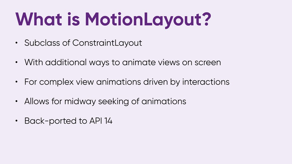 What is MotionLayout? • Subclass of ConstraintL...