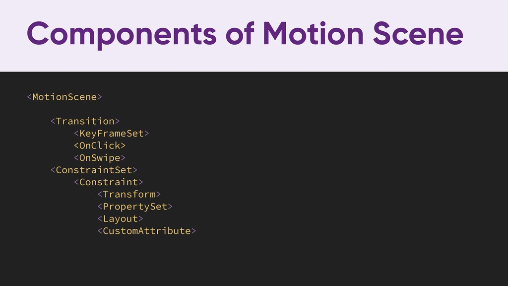Components of Motion Scene <MotionScene> <Trans...