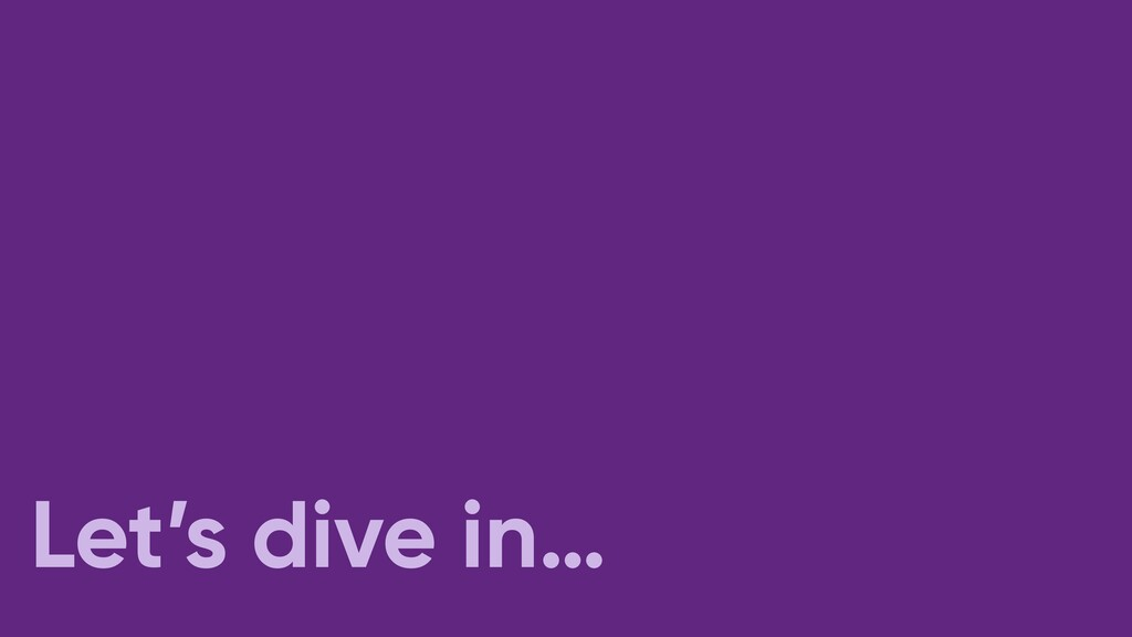 Let's dive in…