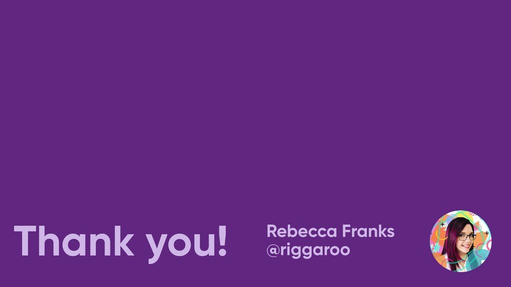 Thank you! Rebecca Franks @riggaroo