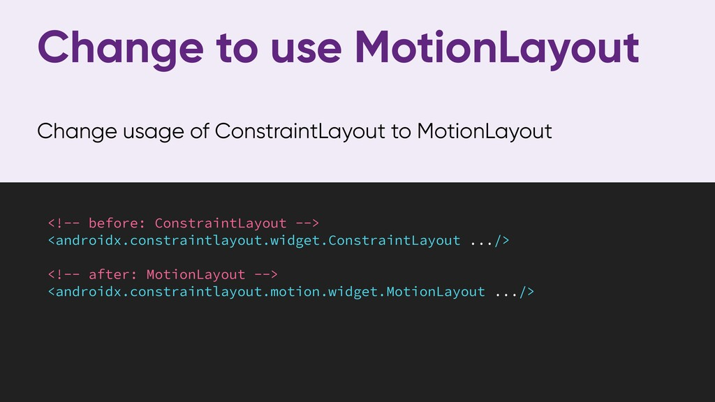 Change to use MotionLayout Change usage of Cons...