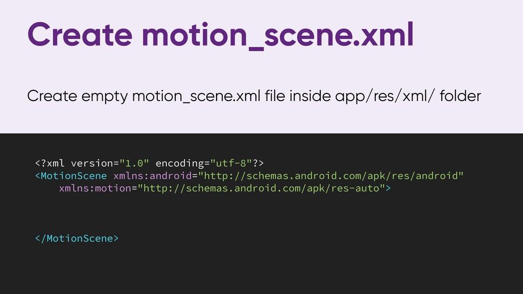 Create motion_scene.xml Create empty motion_sce...