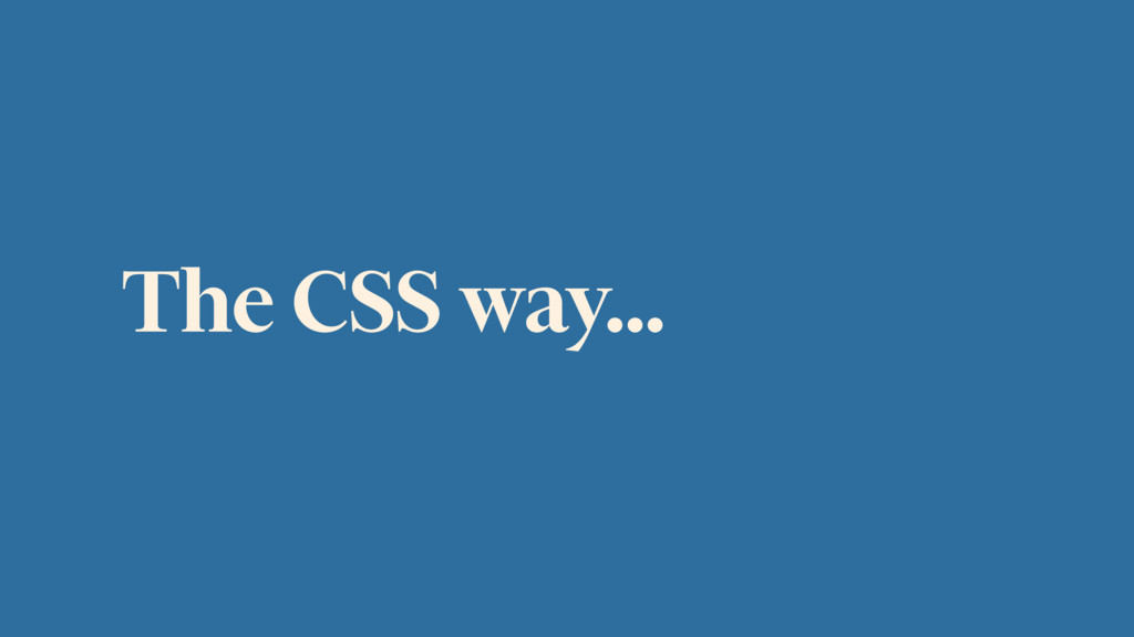 The CSS way…