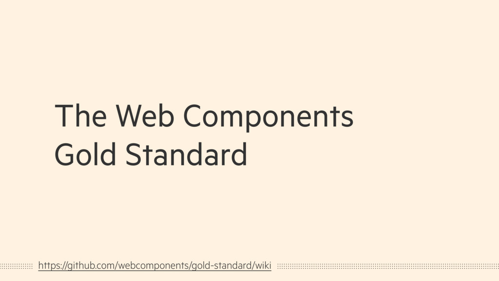 https://github.com/webcomponents/gold-standard/...