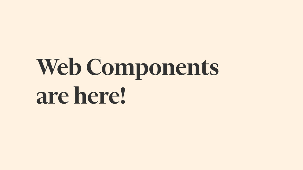 Web Components are here!