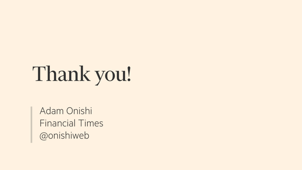 Adam Onishi Financial Times @onishiweb Thank yo...