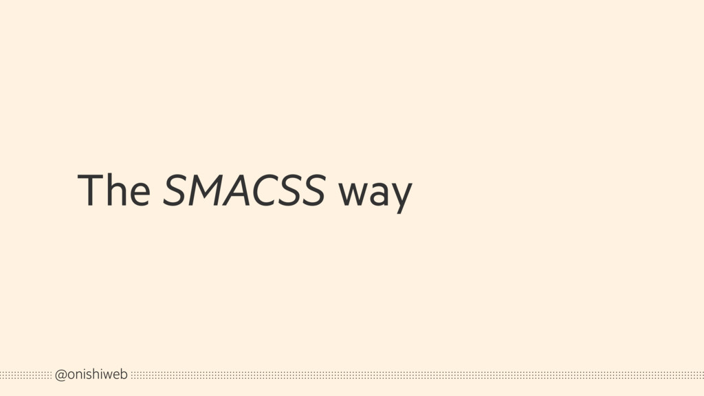 The SMACSS way @onishiweb
