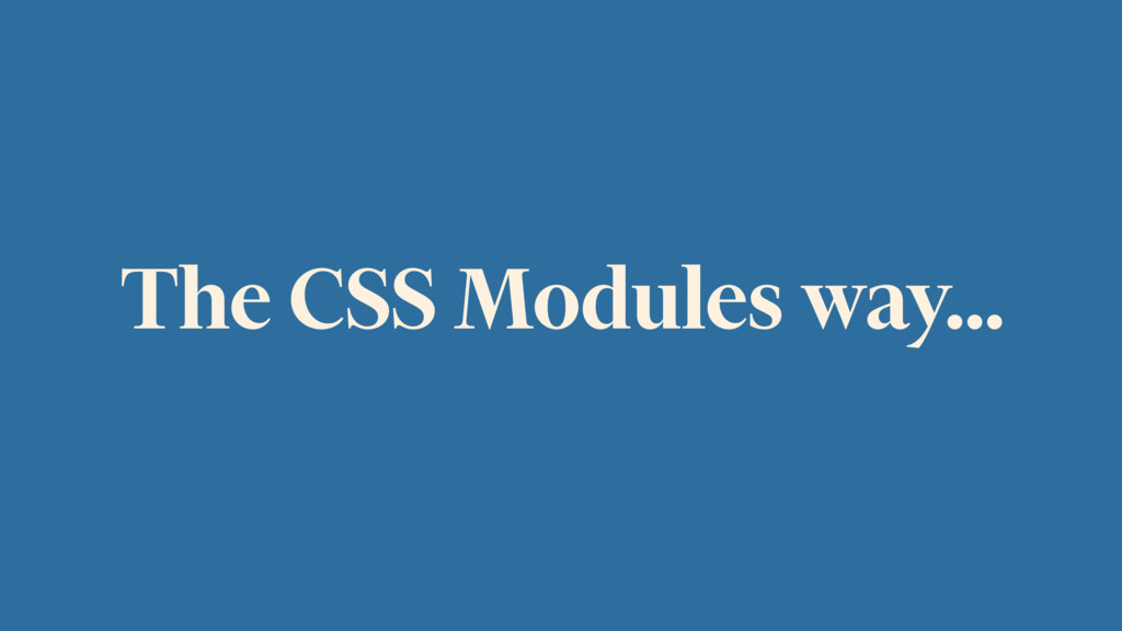 The CSS Modules way…