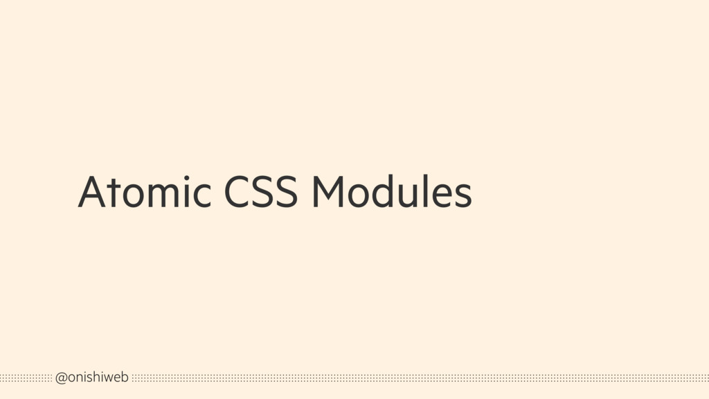 Atomic CSS Modules @onishiweb