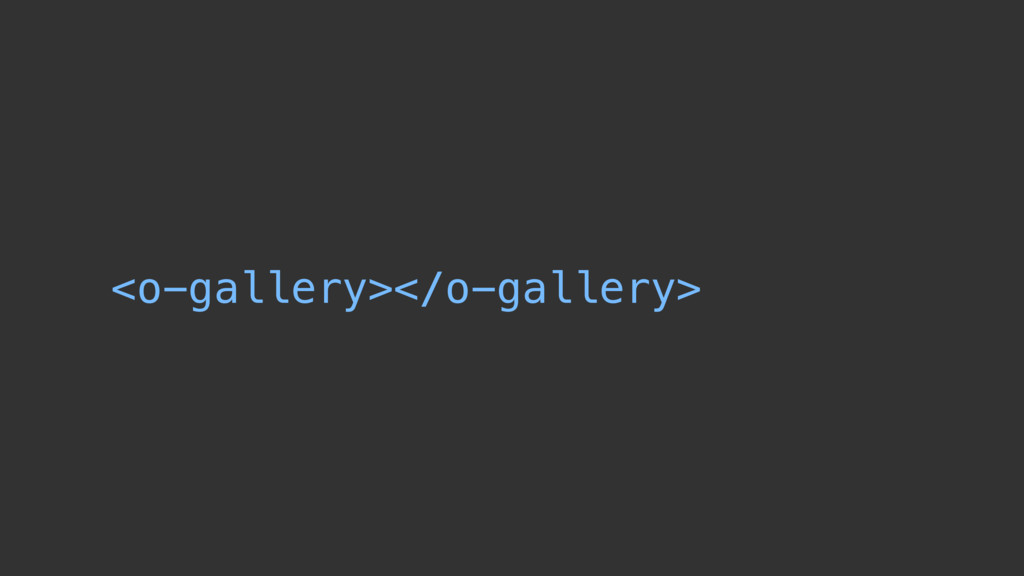 <o-gallery></o-gallery>
