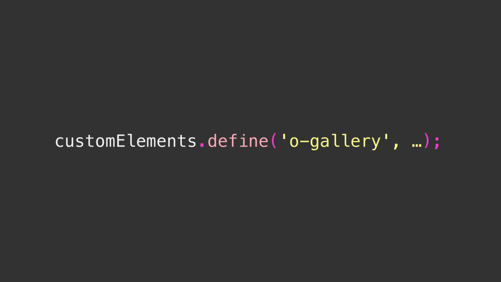 customElements.define('o-gallery', …);