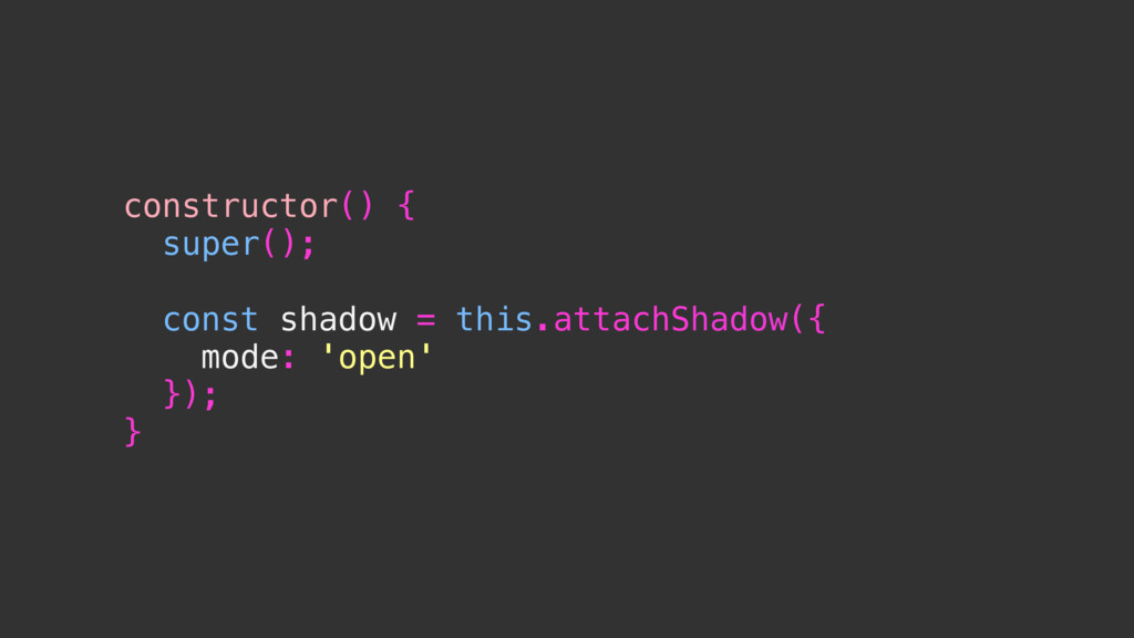 constructor() { super(); const shadow = this.at...