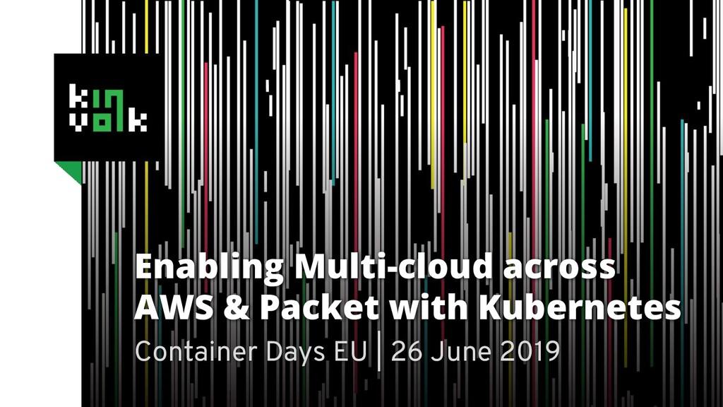 Enabling Multi-cloud across AWS & Packet with K...