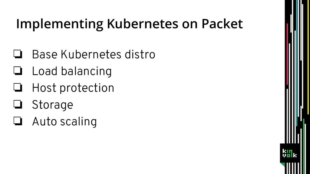 Implementing Kubernetes on Packet ❏ Base Kubern...