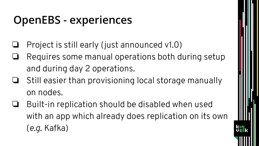 OpenEBS - experiences ❏ Project is still early ...