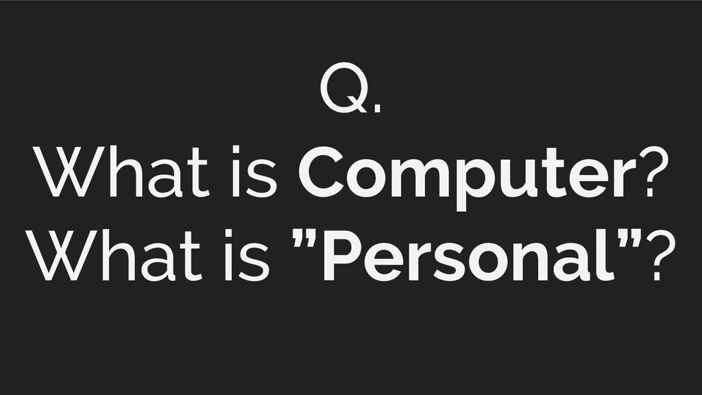 "Q. What is Computer? What is ""Personal""?"