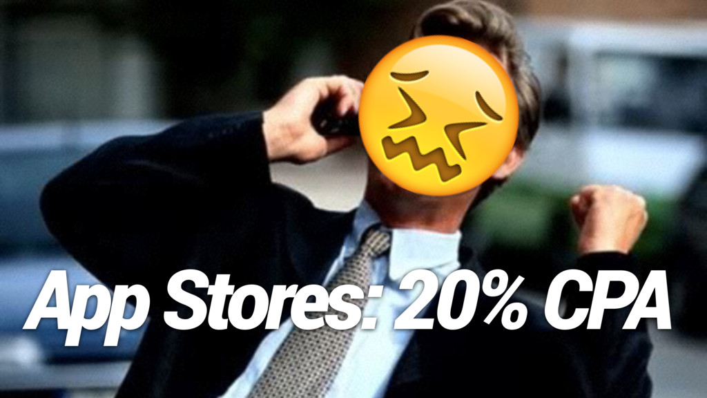 App Stores: 20% CPA