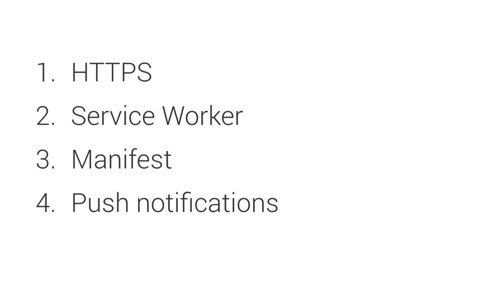 1. HTTPS 2. Service Worker 3. Manifest 4. Push ...