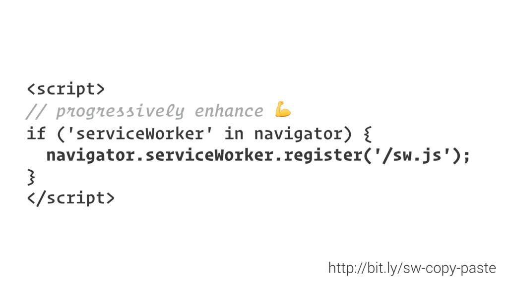 <script> // progressively enhance  if ('service...