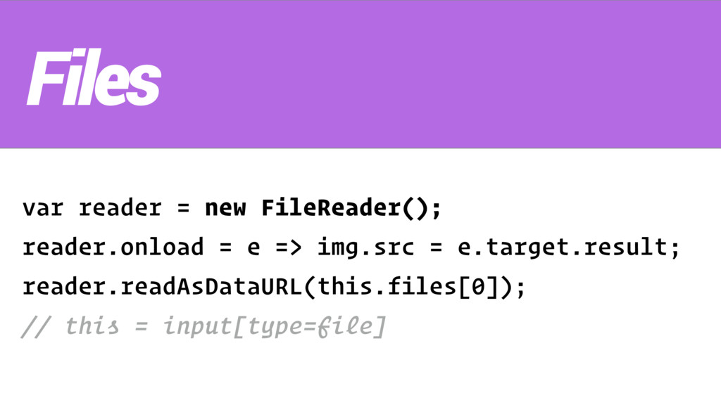 var reader = new FileReader(); reader.onload = ...
