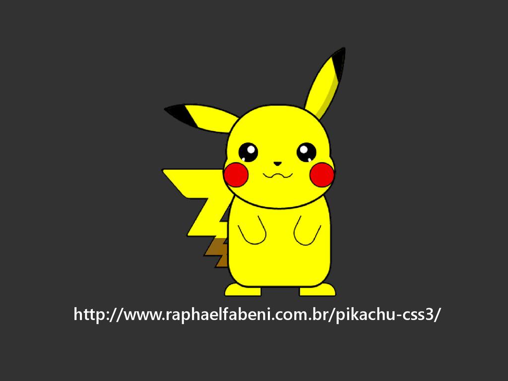 http://www.raphaelfabeni.com.br/pikachu-css3/