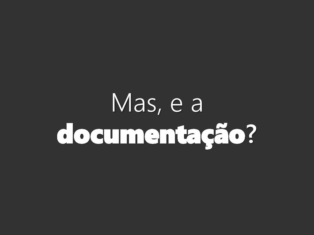 Mas, e a documentação?
