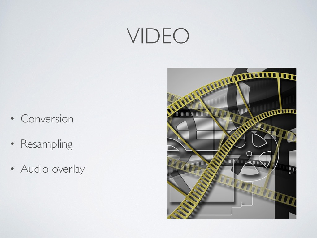VIDEO • Conversion • Resampling • Audio overlay