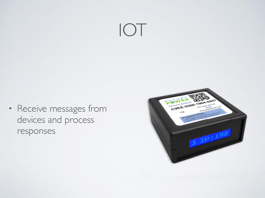 IOT • Receive messages from devices and process...