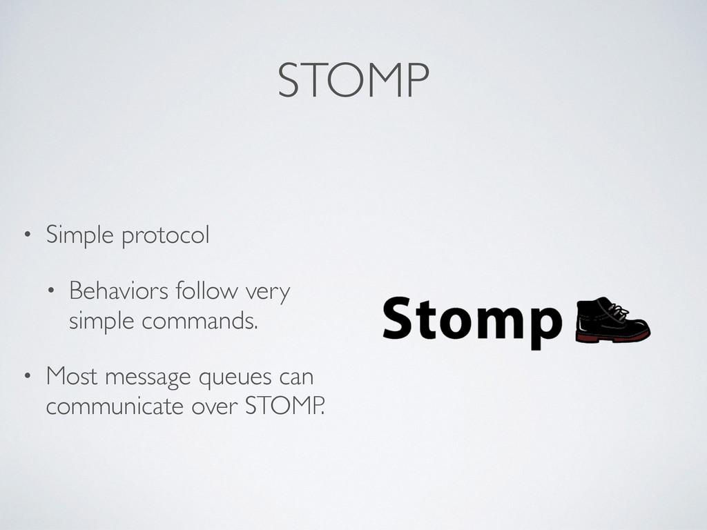 STOMP • Simple protocol • Behaviors follow very...