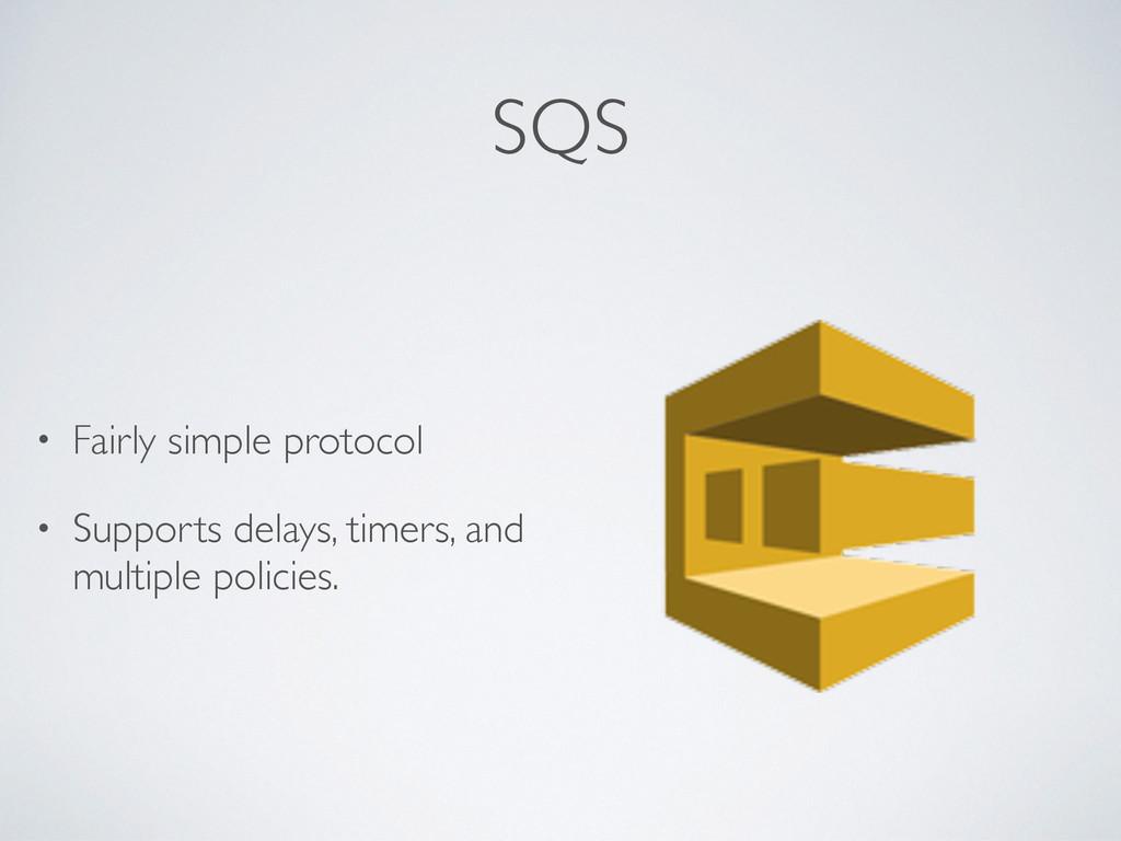 SQS • Fairly simple protocol • Supports delays,...
