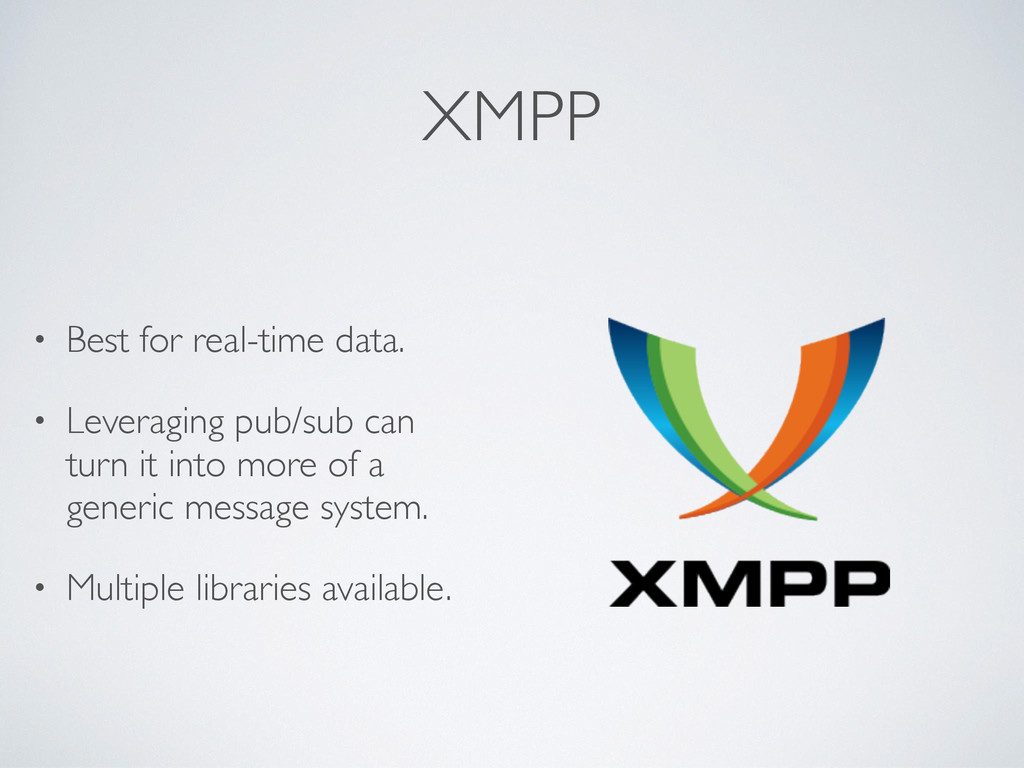 XMPP • Best for real-time data. • Leveraging pu...