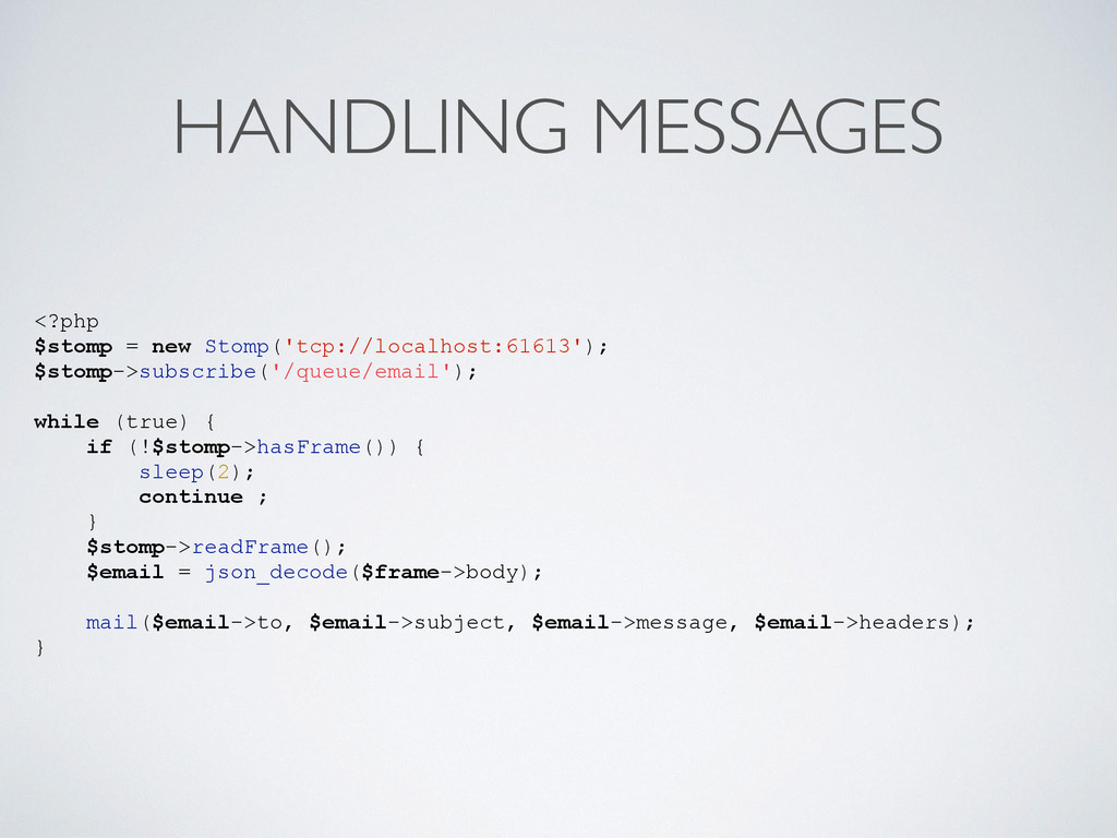 HANDLING MESSAGES <?php $stomp = new Stomp('tcp...