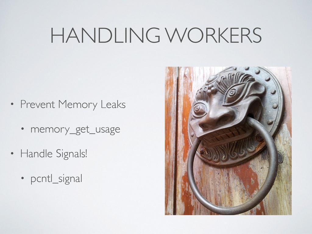 HANDLING WORKERS • Prevent Memory Leaks • memor...