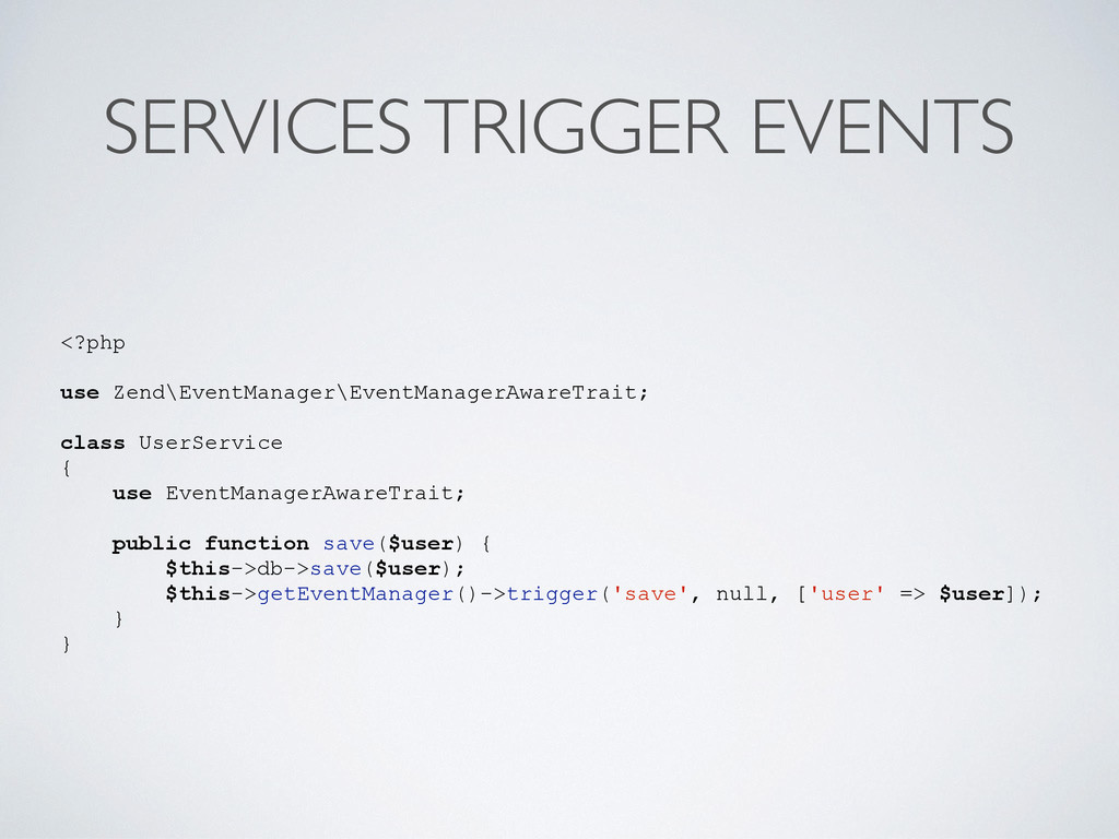 SERVICES TRIGGER EVENTS <?php use Zend\EventMan...