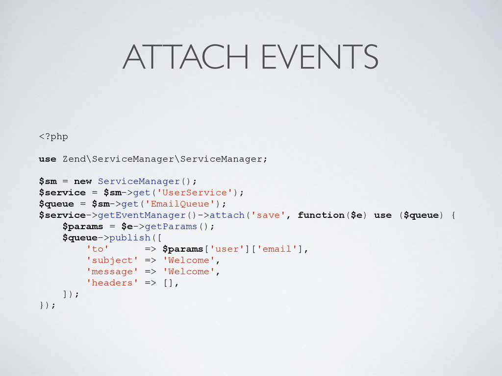 ATTACH EVENTS <?php use Zend\ServiceManager\Ser...