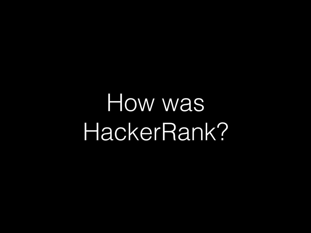 How was HackerRank?