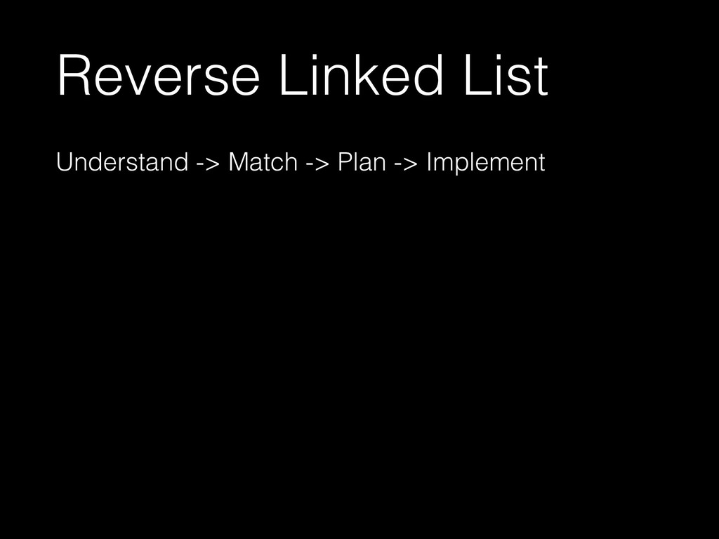 Reverse Linked List Understand -> Match -> Plan...